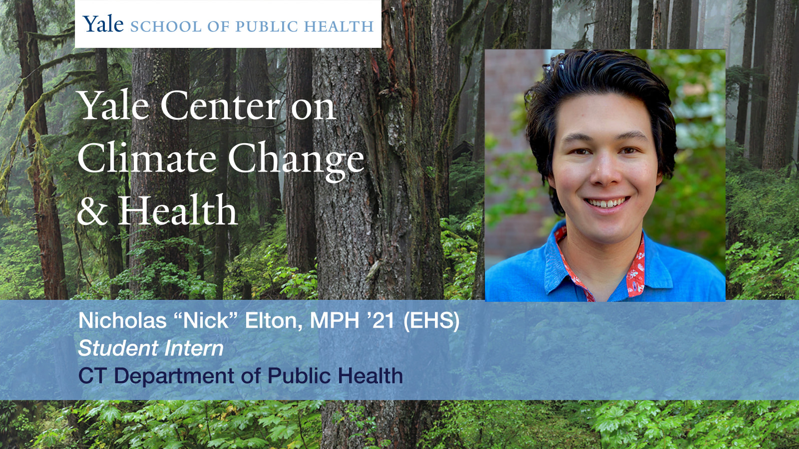 "Yale Center on Climate Change & Health summer intern Nicholas ""Nick"" Elton, MPH '21 (EHS)."