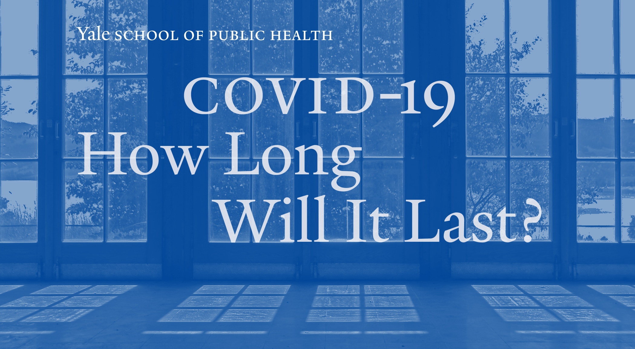 COVID-19 Is Here. Now How Long Will It Last?