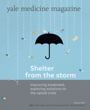 Yale Medicine Magazine Winter 2018 Issue Shelter from the storm: Improving treatment, exploring solutions to the opioid crisis