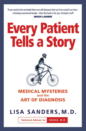Every Patient Tells a Story: Medical Mysteries and the Art of Diagnosisby Lisa Sanders, M.D. '97, HS '00, assistant clinical professor of medicine (Broadway Books)