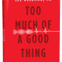 Too Much of a Good Thing book cover