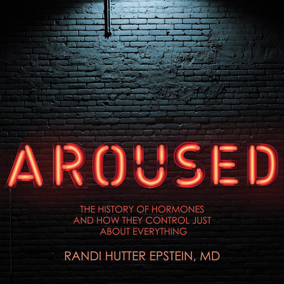 Aroused: The History of Hormones and How They Control Just about Everything book cover