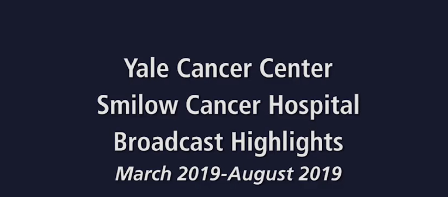 Yale Cancer Center Broadcast Highlights